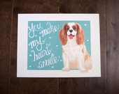 Cavalier King Charles Spanie Art Posterl-You Make My Heart Smile
