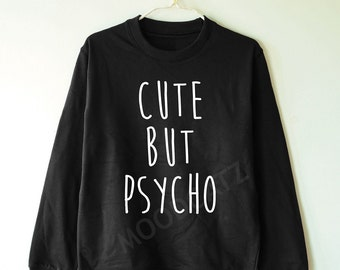Cute but psycho shirt funny shirt text shirt cool tee shirt funny tee shirt quote sweater jumper sweater long sleeve women tshirt men tshirt
