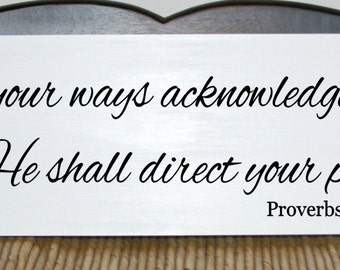 In all your ways acknowledge Him and He shall direct your paths, Proverbs 3:6 wood sign