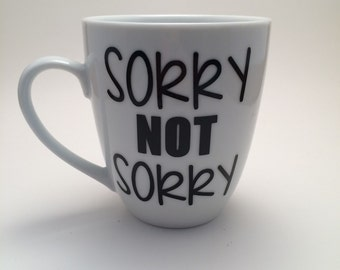 Sorry Not Sorry Coffee Mug, Funny Coffee Mug, Sorry Not Sorry, Office Coffee Mug