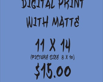 Any Digital Print with Matte 11 x 14