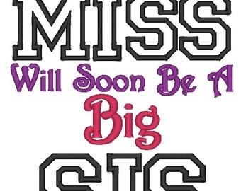 Instant Download: This Lil Miss Will Soon Be a Big Sis Embroidery Design Applique, 5x7 only