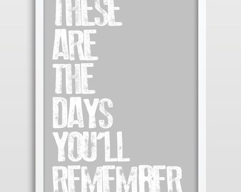 Inspirational Quote, Wall Decor, Motivational, Typographical, These Are The Days You'll Remember, Natalie Merchant, Kitchen Wall Decor.