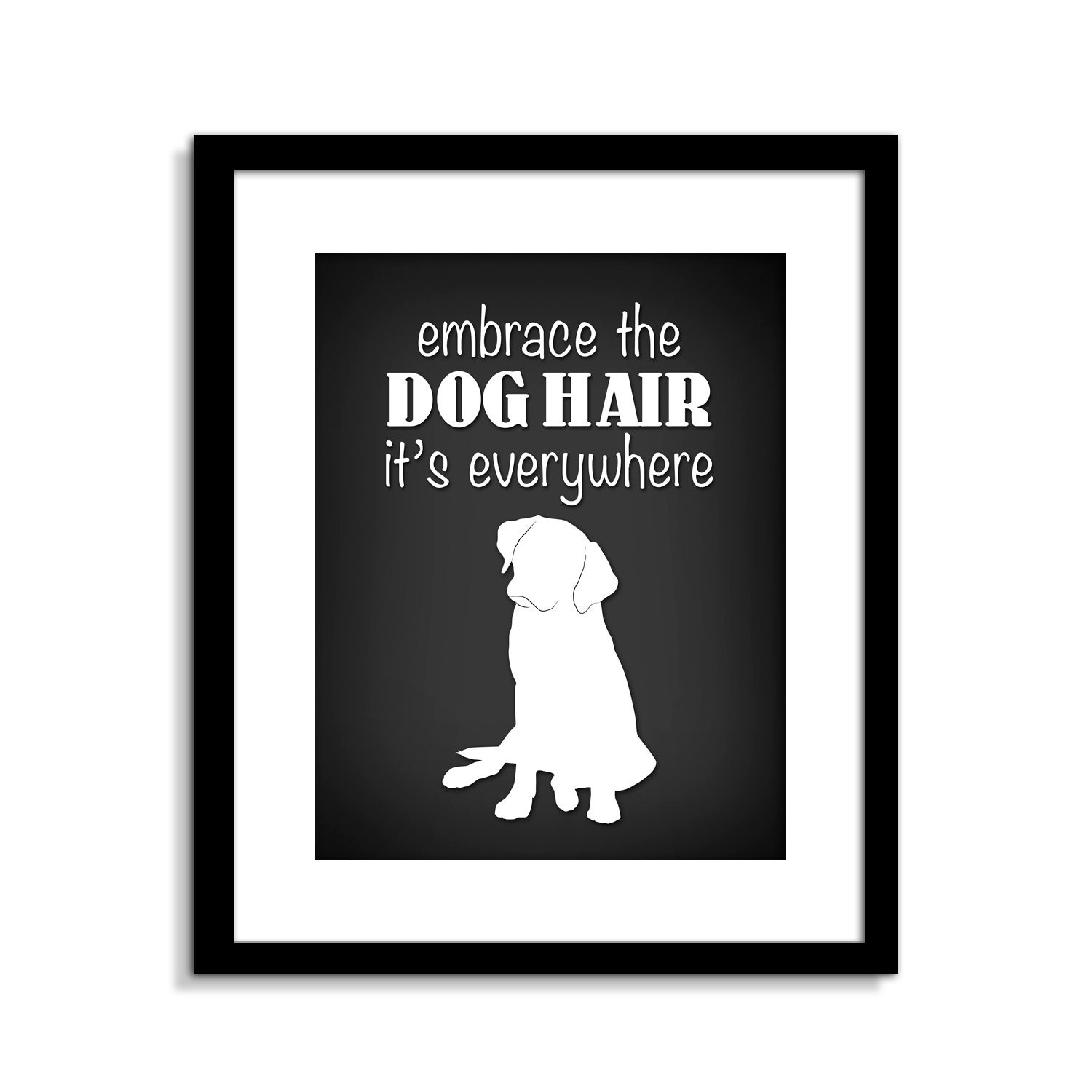 Funny Dog Wall Art Funny Dog Sign Embrace The Dog Hair Dog Etsy