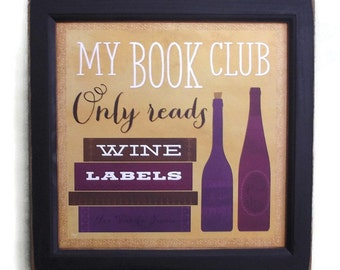Wine, My Book Club only Reads Wine Labels, Funny Wine Sign, Home Decor, Wall Decor, Handmade, 14X14, Customl Wood Frame, Made in the USA