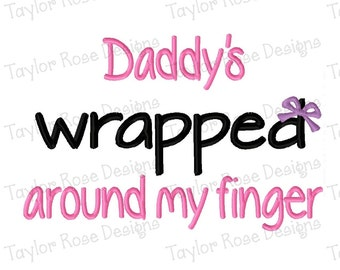 Daddy's Wrapped Around My Finger Machine Embroidery Design 4x4 5x7 6x10 Saying Phrase Cute kids INSTANT DOWNLOAD