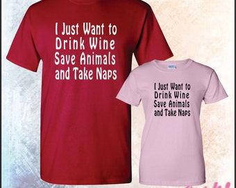 I just want to drink wine save animals and take naps • Mens #5000 • Ladies #5000L