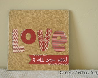 Country Burlap and Stitches LOVE Is All You Need Sign; 12x12;  Valentines Day Decor; Engagement, Wedding, Anniversary, Valentine's Gift