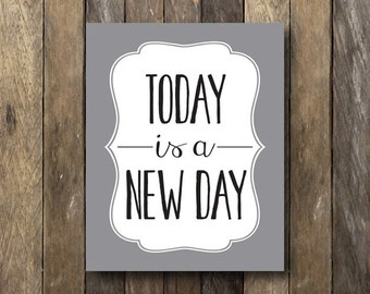 Today is a New Day - Printable 8x10 - Gray Wall Decor - Inspirational Quotes - Motivational Prints - Gray Home Decor - Printable Quotes