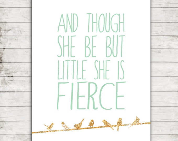 """Printable 8x10 Download """"And though she be but little. she is fierce"""" Mint & Gold Nursery/Little Girl's Print #220"""