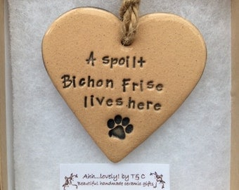 A spoilt Bichon Frise lives here, handmade ceramic hanging heart, perfect gift