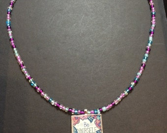 BE YOURSELF- Everyone Else Us Taken by Oscar Wilde, Seed Bead Necklace