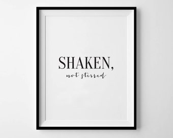 SHAKEN, NOT STIRRED - Instant Download - 8x10 - 11x14 - Printable art - Black - Typography - Quote - James Bond - Home Decor