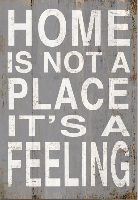 Image result for home is not a place it's a feeling quote