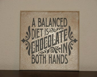 A balanced diet is Chocolate in both hands, Decorative Tile, Plaque, sign, saying, quote