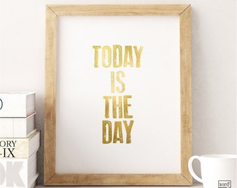 Today is the Day Print, Typographic Print, Inspirational Office Art, Positive Affirmation, Matte Gold Wall Art