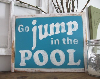 Go Jump in the Pool sign, summer sign, lake sign, cottage sign, rustic sign, go jump in the lake, beach sign, pool sign, lake house sign