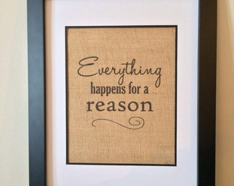 Everything happens for a reason burlap print.