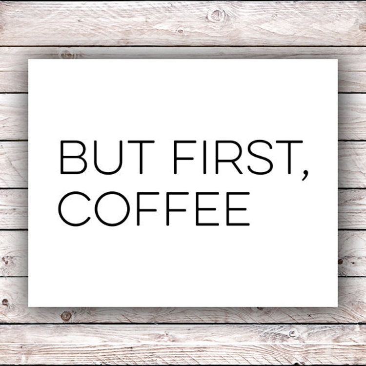 Free Printable Coffee Quotes: But First Coffee Printable Typography Quote By