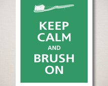 Keep Calm and Brush On Print 8x10 (Featured color: Eco Green--choose your own colors)