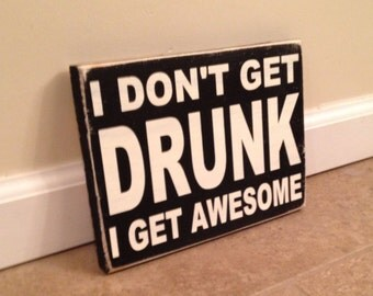 I Don't Get Drunk I Get Awesome - wood wall art