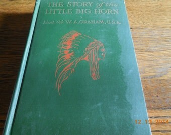 EXRARE 1926 The Story Of Little Big Horn W. A. Graham Custer Sitting Bull very good Indian Wars Sioux