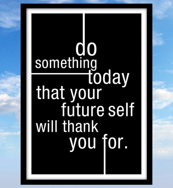 Do something today that your future self will thank you for, Blackboard Art, Writer Gift, Black and White, Inspirational, Motivational