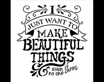 I Just Want to Make Beautiful Things - Word Art Stencil - Select Size-SKU:STCL603