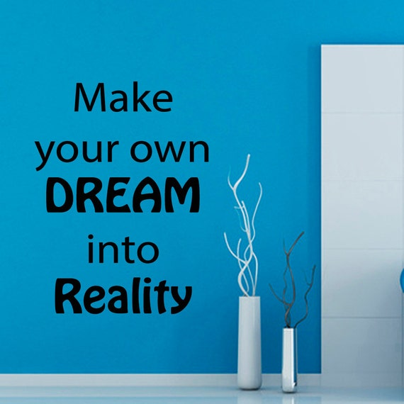 Wall decals quote make your own dream into reality vinyl decal for Create your own wall mural photo