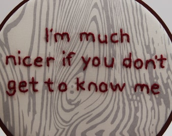 "Hand Embroidered Hoop Art. ""I'm Much Nicer If You Don't Get To Know Me"" Modern Wall Hanging."