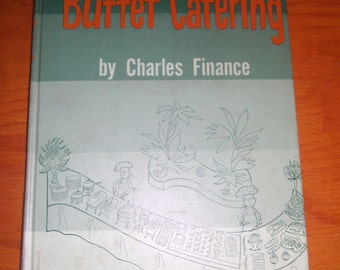 Buffet Catering by Charles Finance, 1958. 1st Edition, Hardcover Illustrated.