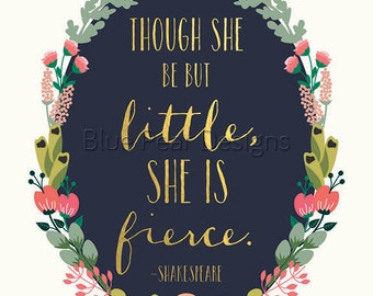 Though she be but little she is fierce Print She be but little Sign Nursery Decor Nursery Art Nursery Wall Art Children Wall Art Kids