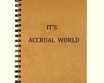 It's accrual world - 5 x 7 inches - 50 Pages - Funny Journal Accountant Gift CPA Gift