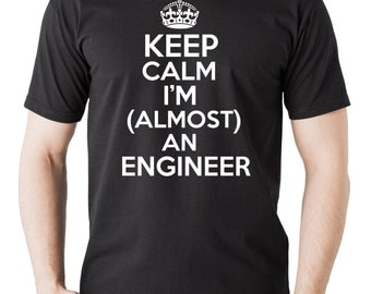 New Engineer Keep Calm I am almost an Engineer T-shirt engineering Student T-shirt