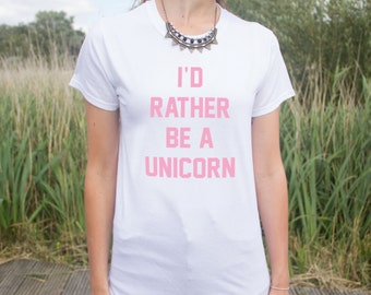I'd Rather Be A Unicorn T-shirt Top Funny Slogan Fashion Dope Gift Fangirl Cute Id