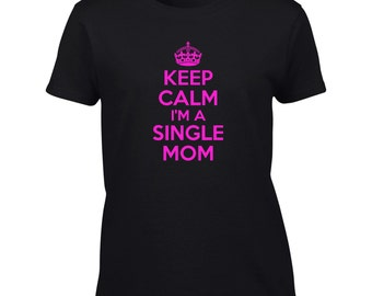 Keep Calm I'm A Single Mom T-Shirt Funny Mother Mommy Mens Ladies Womens Kids Big And & Tall
