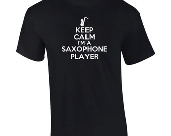 Keep Calm I'm A Saxophone Player T-Shirt Mens Ladies Womens Kids Youth Big And & Tall Funny Humor