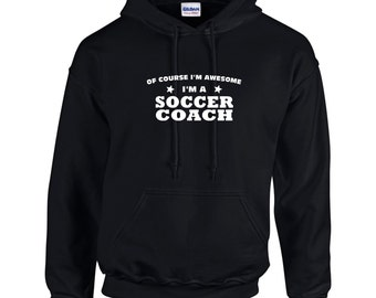 Of Course I'm Awesome I'm A Soccer Coach Mens Hoodie  Funny Sport Coaching Shirt