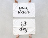 Tea towel set - Tea(m) Towels - kitchen towels- You wash, I'll Dry - housewarming / wedding gift - his and hers towel set - Valentine's Day