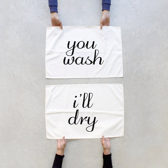 Tea towel set - Tea(m) Towels - kitchen towels- You wash, I'll Dry - housewarming / wedding gift - his and hers towel set - Valentine's Day