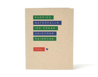 Puppies. Waterfalls. Ice Cream. Unicorns. Rainbows. You. - I Like You Card - My Favorite Things Card - Recycled Valentine Greeting Card