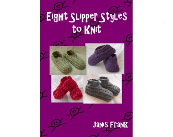 Eight Slipper Styles to Knit - Knitting Pattern for Kindle, iPad, Kobo, Nook, Computer