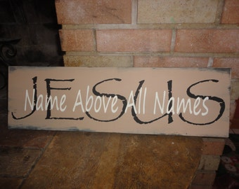 """Wood Sign,JESUS Name Above All Names Sign, Easter Sign,  Primitive Sign, Rustic Sign, Country Sign,Wall Decor,Family,Inspirational, 24"""" x 8"""""""
