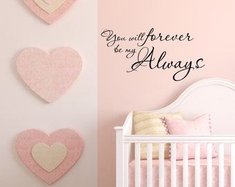 Vinyl wall decal You will forever be my always wall decor D51
