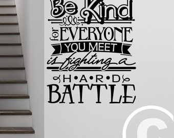 Vinyl wall decal Be kind for everyone you meet is fighting a hard battle wall decor B98