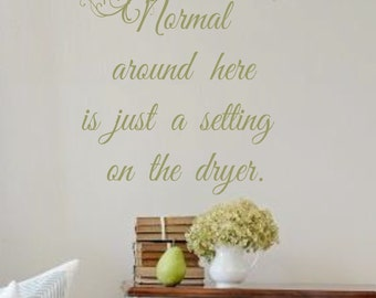 Vinyl Wall Decal- Normal around here is just a setting on the dryer. Wall Quotes Laundry Room Entryway Decor