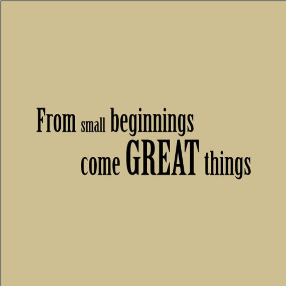 Small Great Things Quote: Items Similar To From Small Beginnings Come Great Things