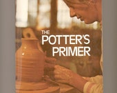 The Potter's Primer by Eleanor Chroman A Clear Guide to the Fundamentals of Crafting Clay 1974 Vintage Instructional Book on Pottery Making