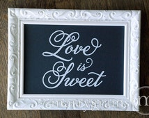 Love is Sweet Sign for Candy Bar, Dessert Station, Wedding Reception Cute Sign - Rustic Chalkboard Signage - Matching Numbers Avail- SS05