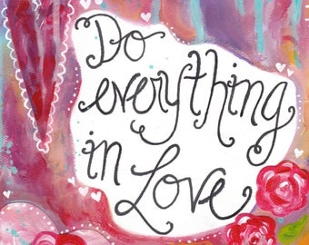"Inspirational Art - ""Do Everything in Love"" - 8.5x11 Print"